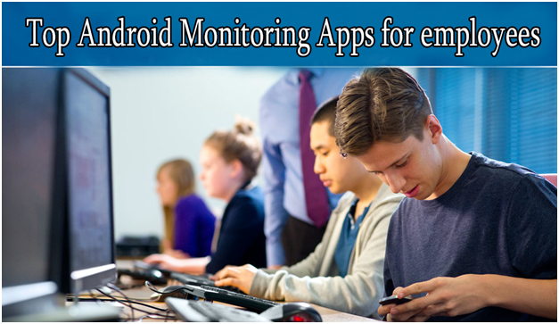 Top Android Monitoring Apps For Employees and Relatives